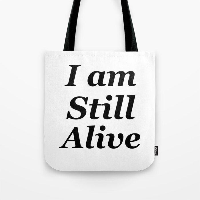 I am still alive Tote Bag by mosriera