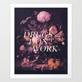 The Drugs Don't Work Art Print
