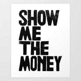 Show me the money Art Print