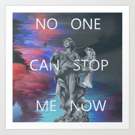 NO ONE CAN STOP ME NOW Art Print