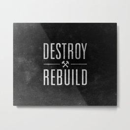 Destroy / Rebuild Metal Print