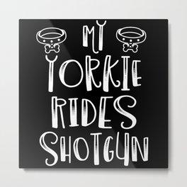 My Yorkie Rides Shotgun Dog Lover Metal Print