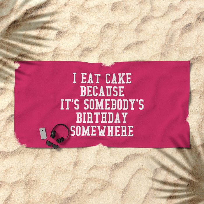 I Eat Cake Funny Quote Beach Towel