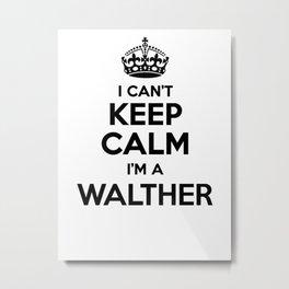 I cant keep calm I am a WALTHER Metal Print