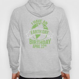 I Have An Earth Day Birthday April 22nd Hoody