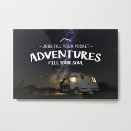 Jobs fill your pockets, adventures fill your soul. Metal Print