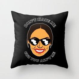 Don't Hate Me Cuz You Hate Me Alexandria Ocasio-Cortez Throw Pillow