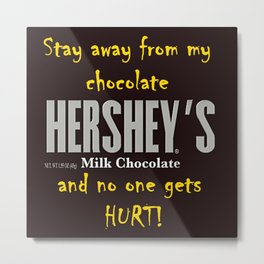 Stay away from my chocolate and no one gets hurt! Metal Print