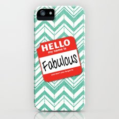 Hello My Name Is.... Fabulous!  Slim Case iPhone (5, 5s)