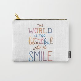 The World Is Too Beautiful Not To Smile Carry-All Pouch