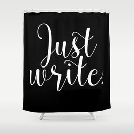 Just write. - Inverse Shower Curtain