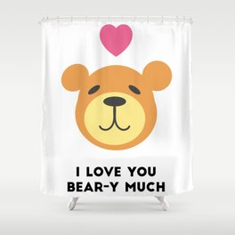 Love you bear-y much Shower Curtain