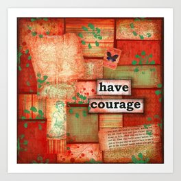 Have courage Art Print