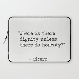 """Where is there dignity unless there is honesty?""  Cicero Laptop Sleeve"
