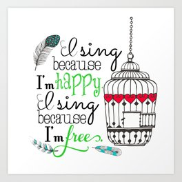 I Sing Because I'm Happy - color Art Print