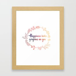 Happiness looks gorgeous on you Framed Art Print