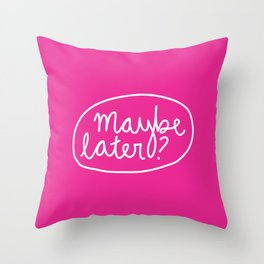 Maybe Later? Throw Pillow