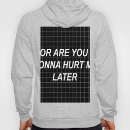 Or are you gonna hurt me later :( Hoody