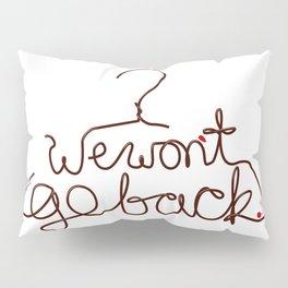 We Won't Go Back Pillow Sham
