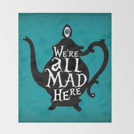 """""""We're all MAD here"""" - Alice in Wonderland - Teapot - 'Alice Blue' Throw Blanket"""