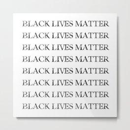 Black Lives Matter -Repeat After Me. Metal Print
