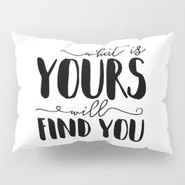 What Is Yours Will Find You Pillow Sham