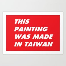 This Painting Was Made in Taiwan Art Print