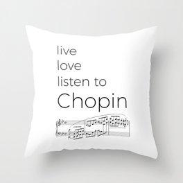 Live, love, listen to Chopin Throw Pillow
