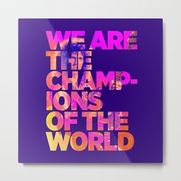 We are the champions of the world Metal Print
