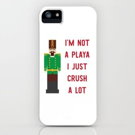 I'm Not A Playa I Just Crush A Lot iPhone Case