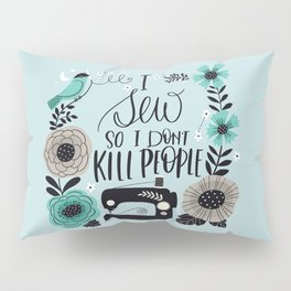 I Sew so I don't Kill People Pillow Sham