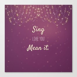 Sing Like You Mean It Canvas Print