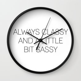 Always Classy And A Little Bit Sassy Wall Clock