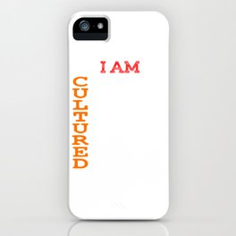 """I Am Cultured"" tee design. Sensible yet fantastic tee design. Makes a superb gift too!  iPhone Case"