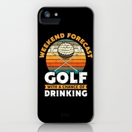 Weekend Forecast Golf Drinking Gift iPhone Case