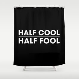 Half Cool Half Fool Shower Curtain