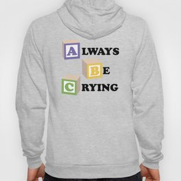ABC Always Be Crying Hoody