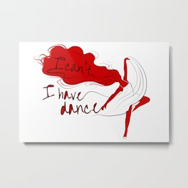 I can't, I have dance - Red Metal Print