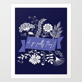 oh you pretty thing Art Print