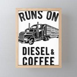 Runs On Diesel and Coffee Funny Semi Truck Driver Hauling Framed Mini Art Print