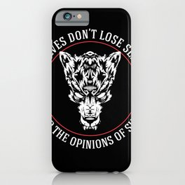 WOLVES DON'T LOSE SLEEP OVER THE OPINIONS OF SHEEP iPhone Case