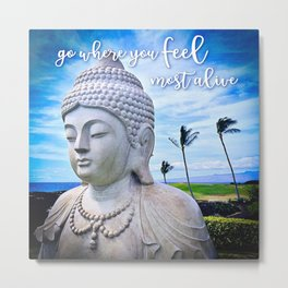 """Go where you feel most alive"" quote Hawaiian white Buddha Metal Print"