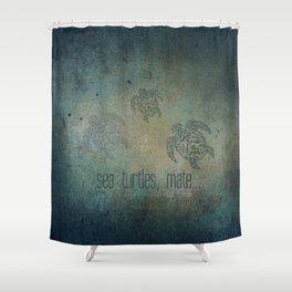Sea Turtles, mate... Shower Curtain