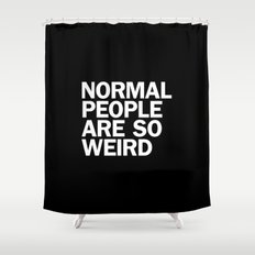 NORMAL PEOPLE ARE SO WEIRD Shower Curtain