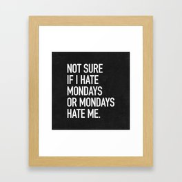 Not sure if I hate mondays or mondays hate me Framed Art Print