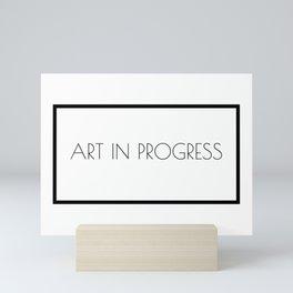 Art in progress Mini Art Print