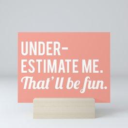 Underestimate Me. That'll Be Fun, Quote Mini Art Print
