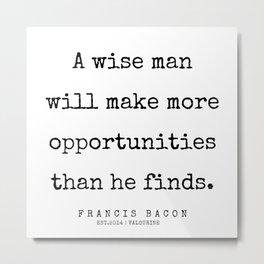 4   | Francis Bacon Quotes | 200205 Metal Print