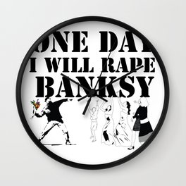 one day I will rape banksy Wall Clock