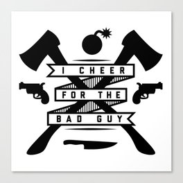 I Cheer For The Bad Guy Canvas Print